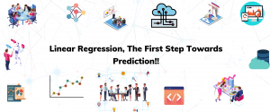 Linear Regression, The First Step Towards Prediction!!