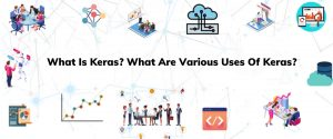 What Is Keras What Are Various Uses Of Keras
