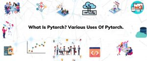 What Is Pytorch What Are Various Uses Of Pytorch1