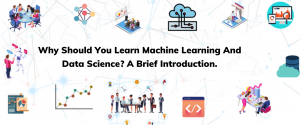 Why Should You Learn Machine Learning And Data Science? A Brief Introduction.